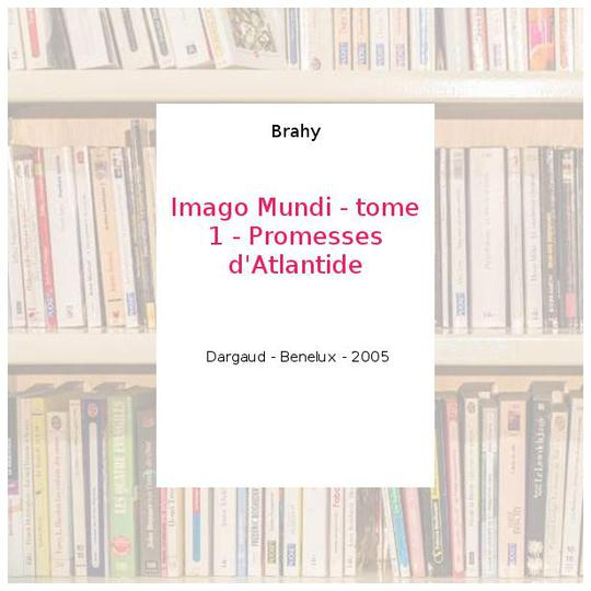 Imago Mundi - tome 1 - Promesses d'Atlantide - Brahy - Photo 0