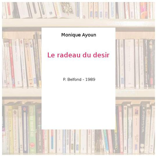 Le radeau du desir - Monique Ayoun - Photo 0