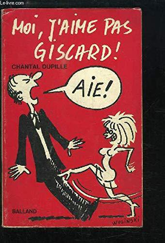 Moi, j'aime pas Giscard . - Dupille, Chantal - Photo 0