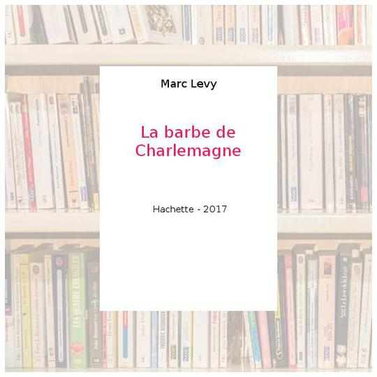 La barbe de Charlemagne - Marc Levy - Photo 0