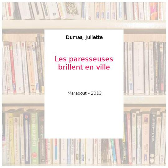 Les paresseuses brillent en ville - Dumas, Juliette - Photo 0