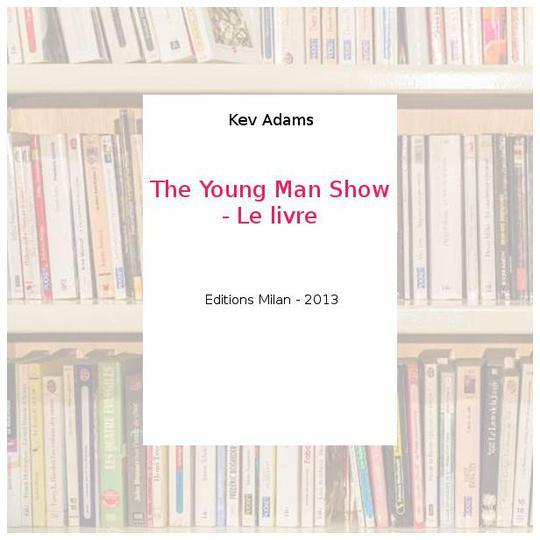 The Young Man Show Le Livre Kev Adams