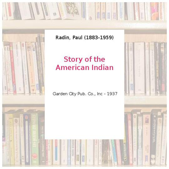 Story of the American Indian - Radin, Paul (1883-1959) - Photo 0