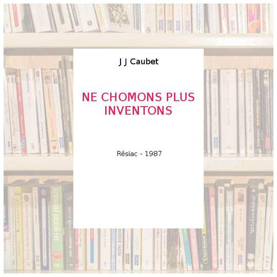 NE CHOMONS PLUS INVENTONS - J J Caubet - Photo 0