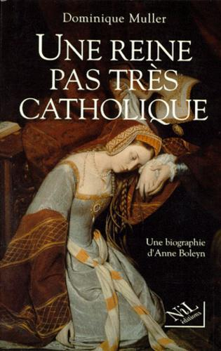 UNE REINE PAS TRES CATHOLIQUE. Anne Boleyn, Une biographie - Photo 0