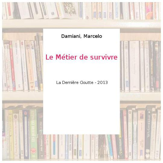 Le Métier de survivre - Damiani, Marcelo - Photo 0